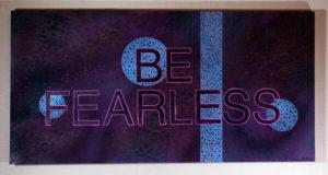 """Be Fearless"" Spray paint on canvas, 122x61 cm. 2016."